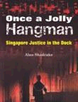 Review: Once a Jolly Hangman – Singapore Justice in the Dock